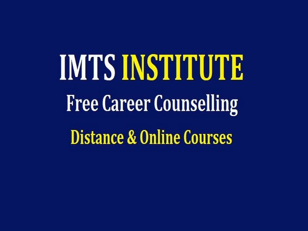 IMTS Institute provides Admission counselling Course after 12th, Invites Applications for Online Course [BBA, BA, BCA B.SC MBA]