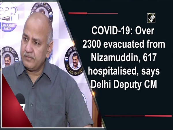 COVID-19: Over 2300 evacuated from Nizamuddin, 617 hospitalised, says Delhi Deputy CM