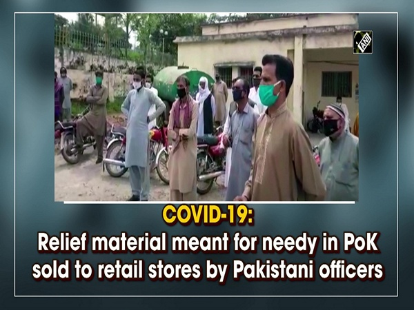 COVID-19: Relief material meant for needy in PoK sold to retail stores by Pakistani officers