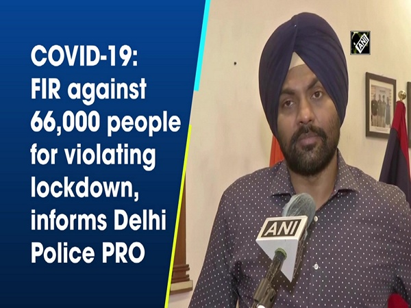 COVID-19: FIR against 66,000 people for violating lockdown, informs Delhi Police PRO
