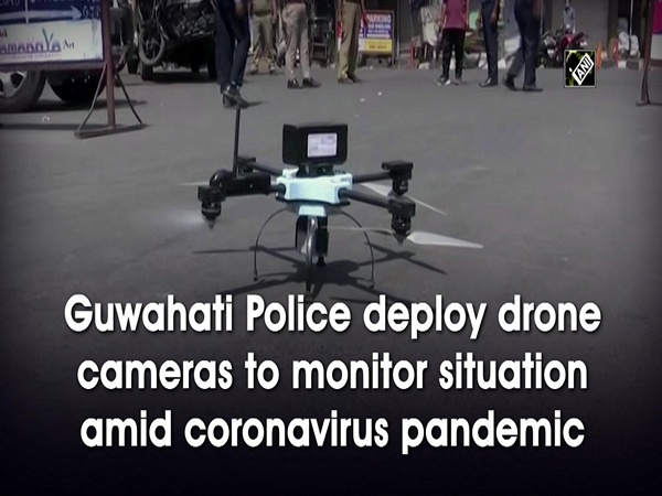Guwahati Police deploy drone cameras to monitor situation amid coronavirus pandemic