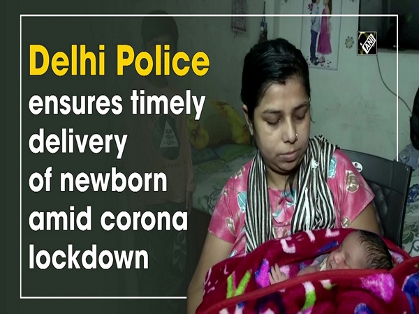 Delhi Police ensures timely delivery of newborn amid corona lockdown