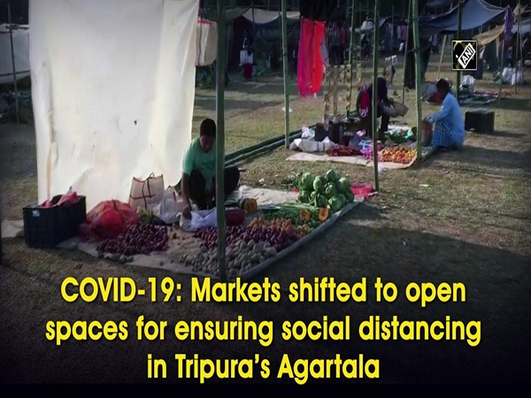 COVID-19: Markets shifted to open spaces for ensuring social distancing in Tripura's Agartala
