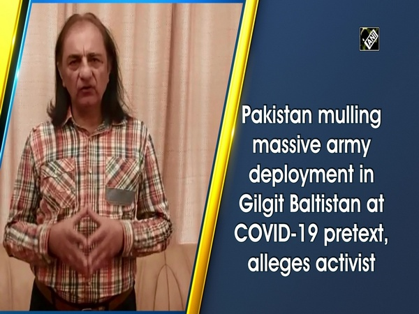 Pakistan mulling massive army deployment in Gilgit Baltistan at COVID-19 pretext, alleges activist