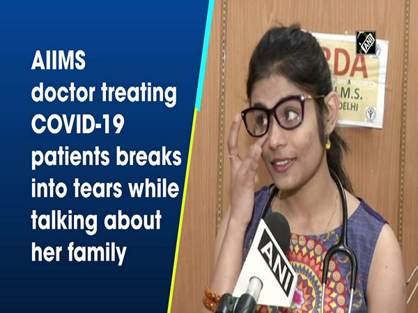 AIIMS doctor treating COVID-19 patients breaks into tears while talking about her family