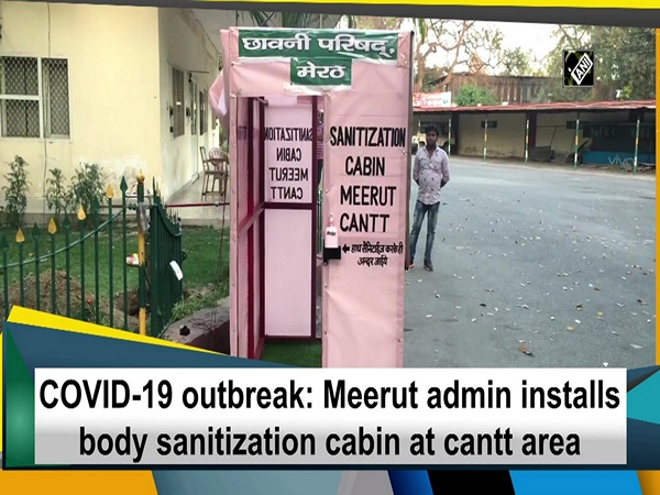 COVID-19 outbreak: Meerut admin installs body sanitization cabin at cantt area