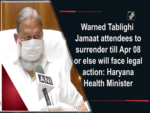 Warned Tablighi Jamaat attendees to surrender till Apr 08 or else will face legal action: Haryana Health Minister