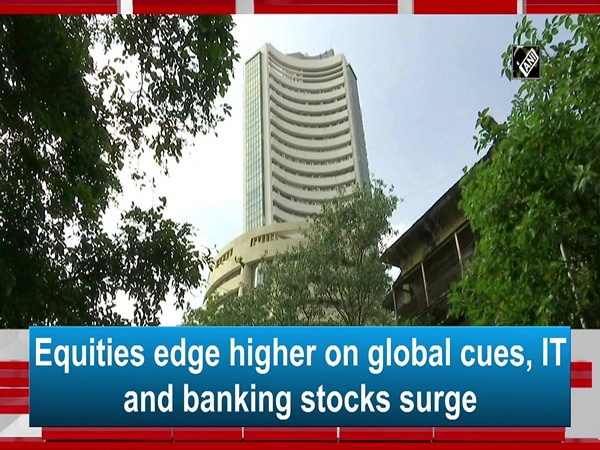 Equities edge higher on global cues, IT and banking stocks surge