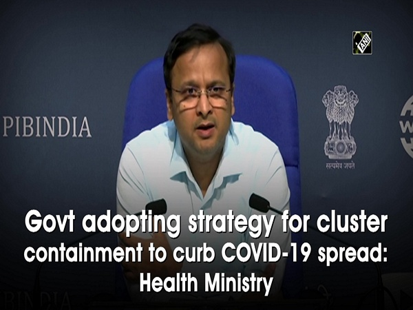 Govt adopting strategy for cluster containment to curb COVID-19 spread: Health Ministry