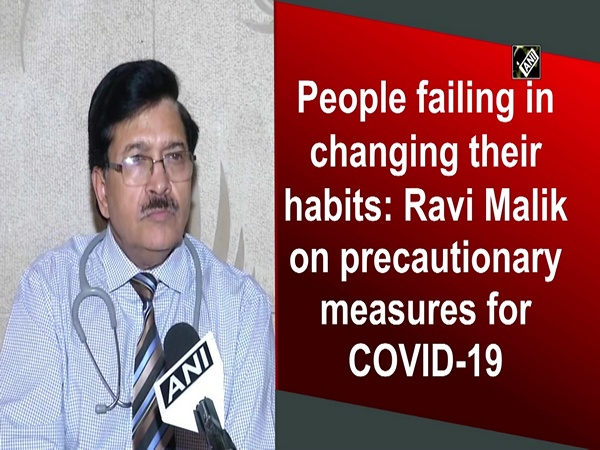 People failing in changing their habits: Ravi Malik on precautionary measures for COVID-19