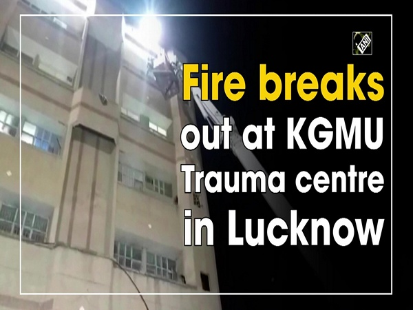 Fire breaks out at KGMU Trauma centre in Lucknow
