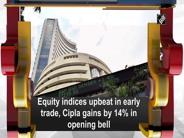 Equity indices upbeat in early trade, Cipla gains by 14% in opening bell
