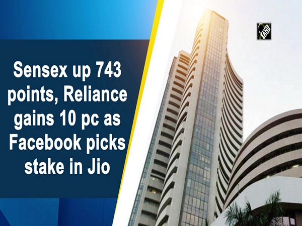 Sensex up 743 points, Reliance gains 10 pc as Facebook picks stake in Jio
