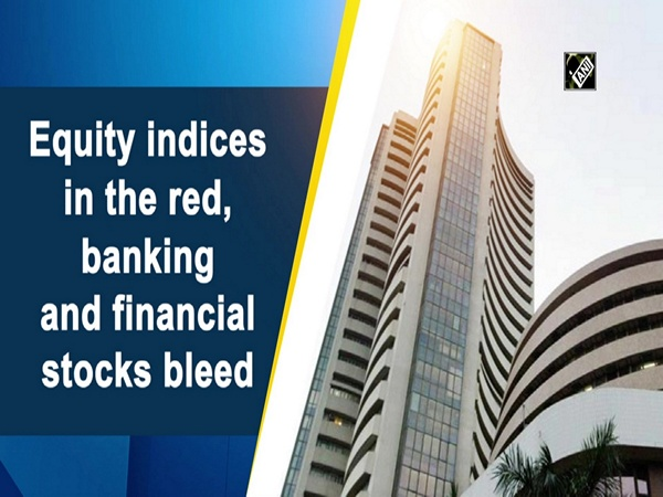 Equity indices in the red, banking and financial stocks bleed
