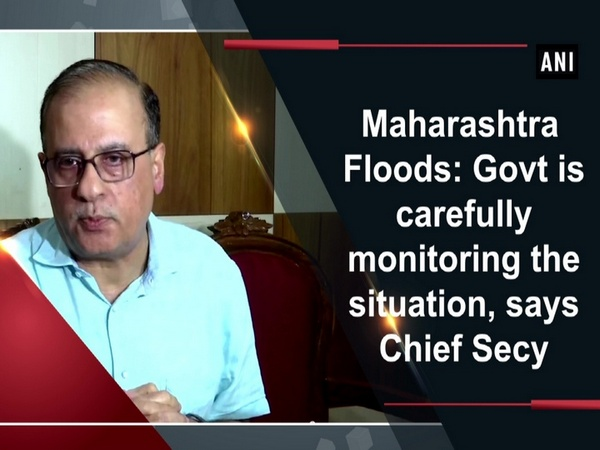 Maharashtra Floods: Govt is carefully monitoring the situation, says Chief Secy