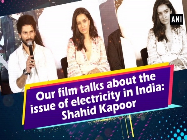 Our film talks about the issue of electricity in India: Shahid Kapoor