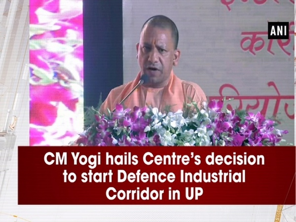 CM Yogi hails Centre's decision to start Defence Industrial Corridor in UP