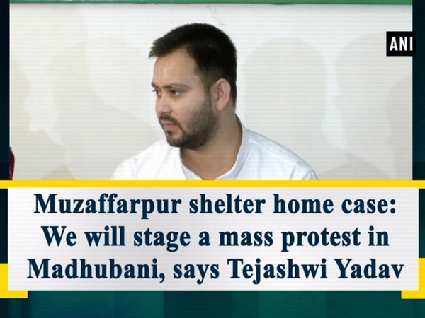 Muzaffarpur shelter home case: We will stage a mass protest in Madhubani, says Tejashwi Yadav