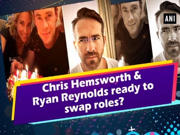 Chris Hemsworth & Ryan Reynolds ready to swap roles?