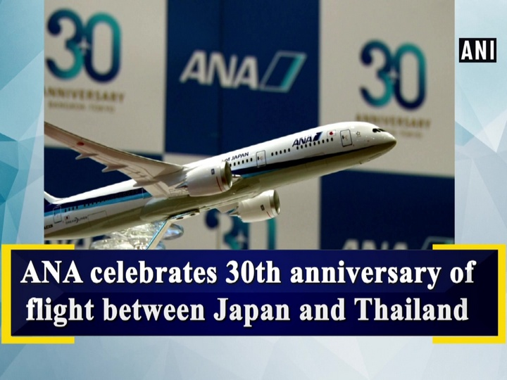 ANA celebrates 30th anniversary of flight between Japan and Thailand