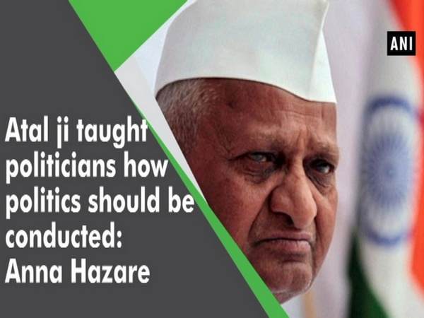 Atal ji taught politicians how politics should be conducted: Anna Hazare