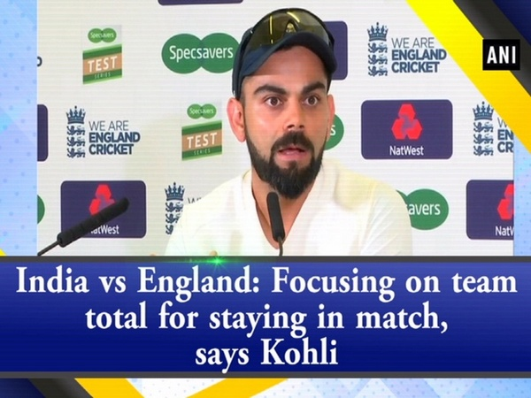 India vs England: Focusing on team total for staying in match, says Kohli