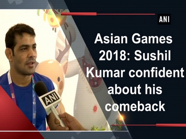 Asian Games 2018: Sushil Kumar confident about his comeback