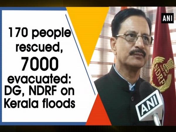 170 people rescued, 7000 evacuated: DG, NDRF on Kerala floods
