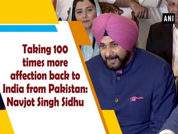 Taking 100 times more affection back to India from Pakistan: Navjot Singh Sidhu