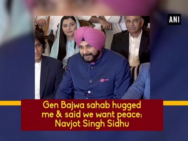 Gen Bajwa sahab hugged me & said we want peace: Navjot Singh Sidhu