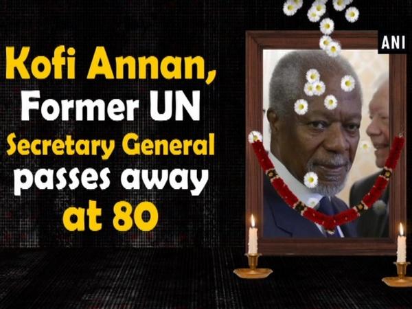 Kofi Annan, Former UN Secretary General passes away at 80
