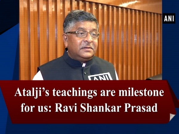Atalji's teachings are milestone for us: Ravi Shankar Prasad