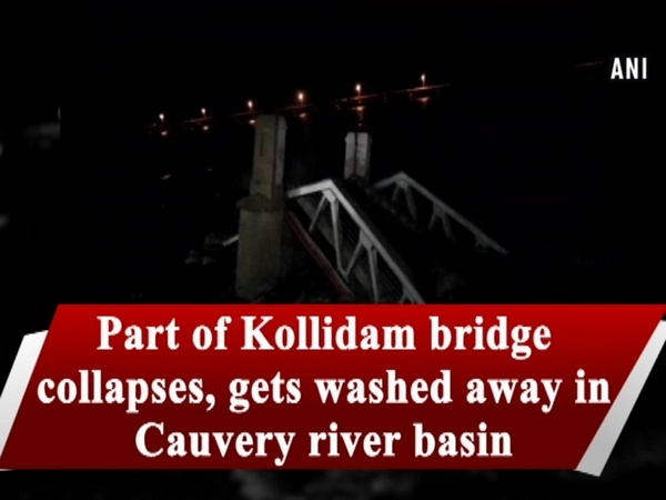 Part of Kollidam bridge collapses, gets washed away in Cauvery river basin