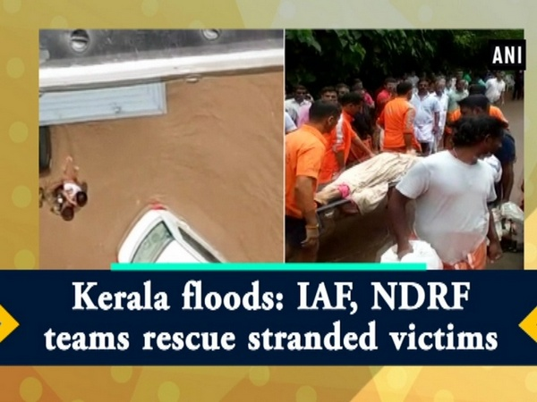 Kerala floods: IAF, NDRF teams rescue stranded victims