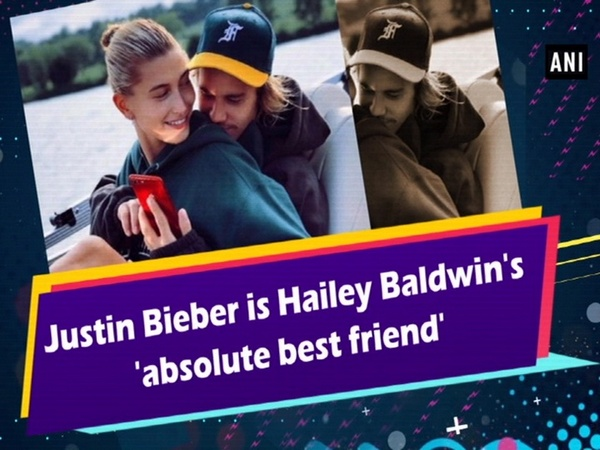 Justin Bieber is Hailey Baldwin's 'absolute best friend'