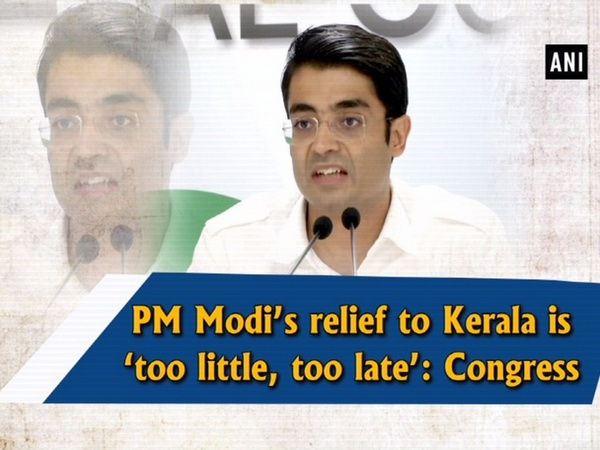 PM Modi's relief to Kerala is 'too little, too late': Congress
