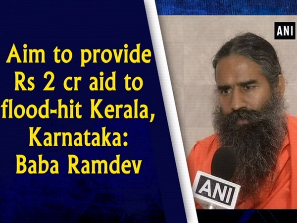 Aim to provide Rs 2 cr aid to flood-hit Kerala, Karnataka: Baba Ramdev