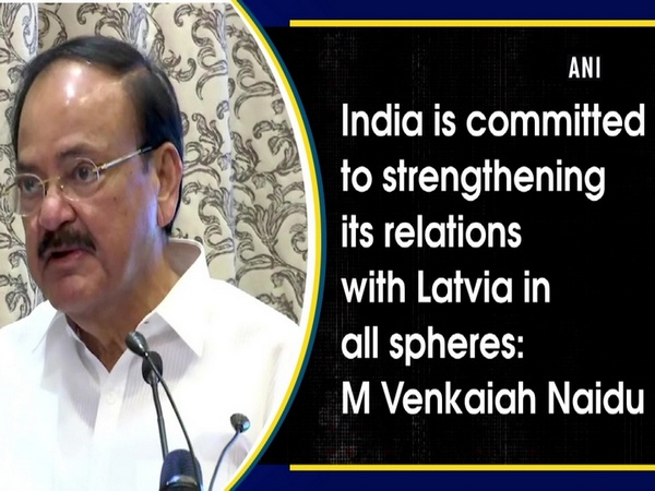 India is committed to strengthening its relations with Latvia in all spheres: M Venkaiah Naidu