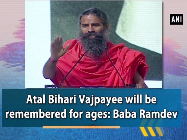 Atal Bihari Vajpayee will be remembered for ages: Baba Ramdev