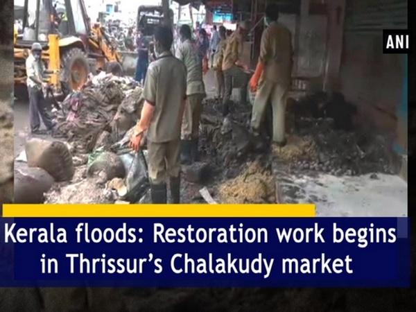 Kerala floods: Restoration work begins in Thrissur's Chalakudy market