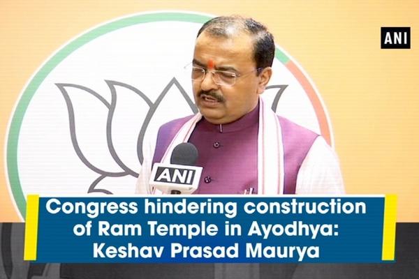 Congress hindering construction of Ram Temple in Ayodhya: Keshav Prasad Maurya