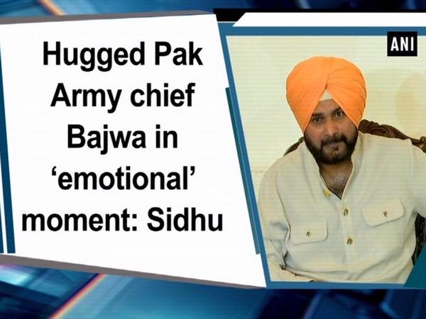 Hugged Pak Army chief Bajwa in 'emotional' moment: Sidhu