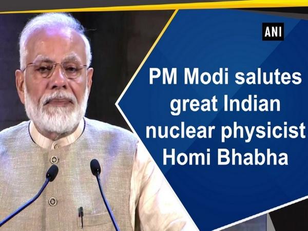 PM Modi salutes great Indian nuclear physicist Homi Bhabha