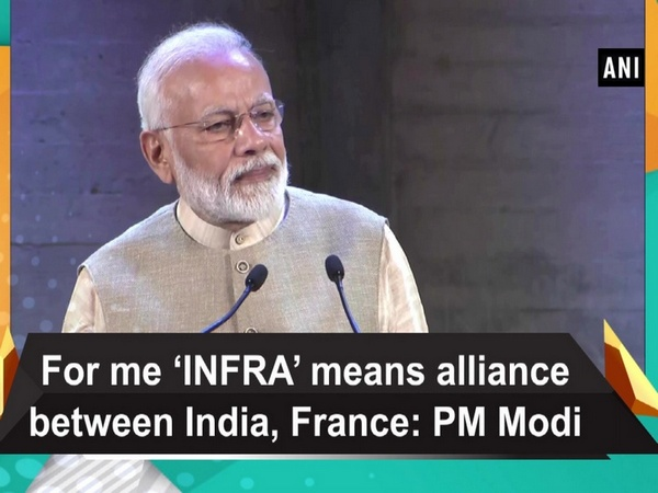 For me 'INFRA' means alliance between India, France: PM Modi