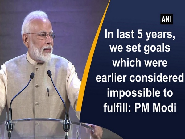 In last 5 years, we set goals which were earlier considered impossible to fulfill: PM Modi