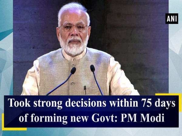 Took strong decisions within 75 days of forming new Govt: PM Modi