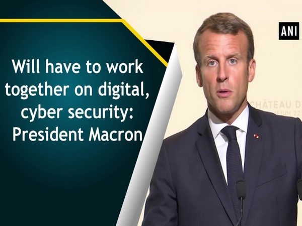 Will have to work together on digital, cyber security: President Macron