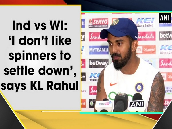 Ind vs WI: 'I don't like spinners to settle down', says KL Rahul