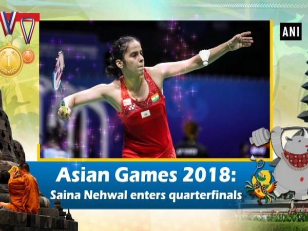 Asian Games 2018: Saina Nehwal enters quarterfinals
