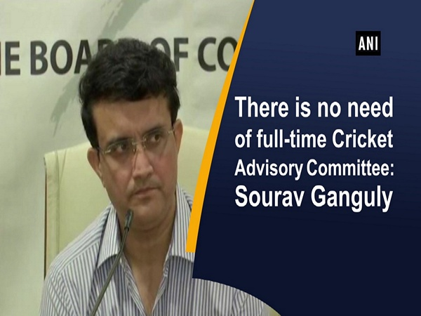 There is no need of full-time Cricket Advisory Committee: Sourav Ganguly